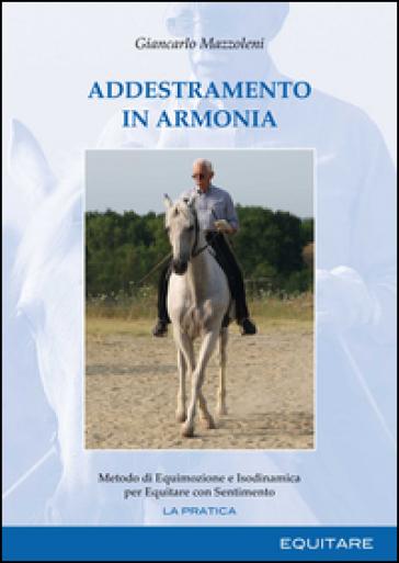 Addestramento in armonia. Metodo di equimozione e isodinamica per equitare con sentimento - Giancarlo Mazzoleni |