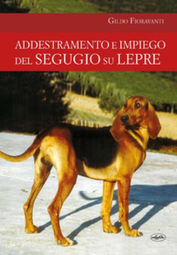 Addestramento e impiego del segugio su lepre - Gildo Fioravanti |