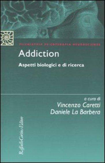 Addiction. Aspetti biologici e di ricerca - V. Caretti | Rochesterscifianimecon.com