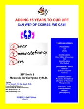 Adding 15 years To Our Life, Can We ? Of course, We Can ! HIV Book-1 Medicine for Everyone by M.D.