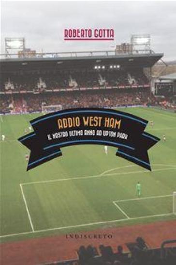 Addio West Ham. Il nostro ultimo anno ad Upton Park - Roberto Gotta pdf epub