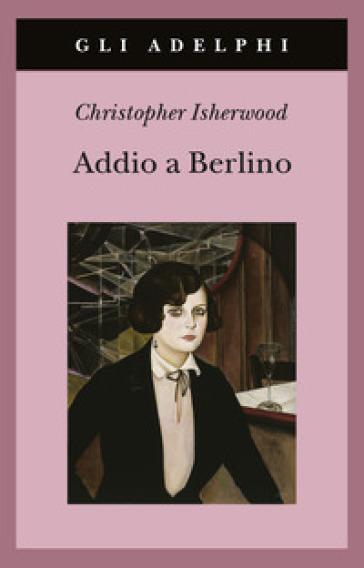 Addio a Berlino - Christopher Isherwood |