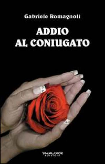 Addio al coniugato - Gabriele Romagnoli |
