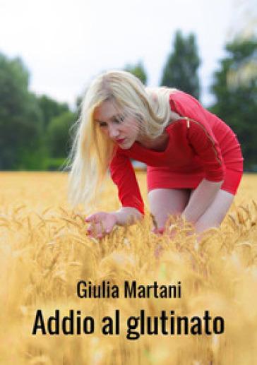 Addio al glutinato - Giulia Martani |