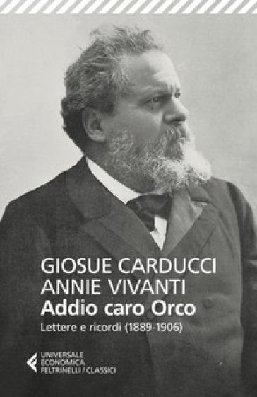 Addio caro orco. Lettere e ricordi (1889-1906) - Giosuè Carducci   Kritjur.org