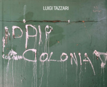Addio colonia. Ediz. illustrata - Luigi Tazzari | Jonathanterrington.com