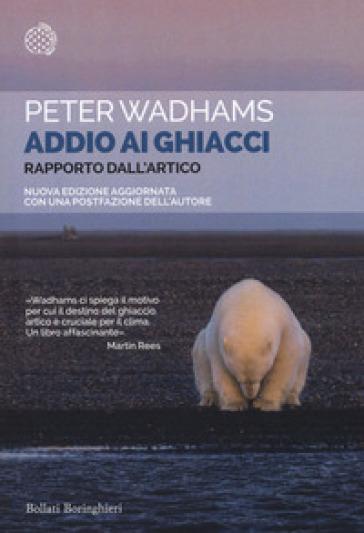 Addio ai ghiacci. Rapporto dall'Artico - Peter Wadhams | Thecosgala.com