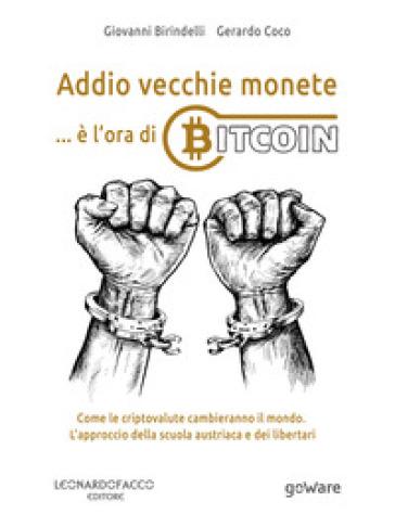 Addio vecchie monete... è l'ora di Bitcoin. Come le criptovalute cambieranno il mondo. L'approccio della scuola austriaca e dei libertari