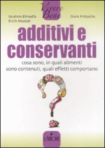 Additivi e conservanti. Cosa sono, in quali alimenti sono contenuti, quali effetti comportano - Erich Muskat pdf epub