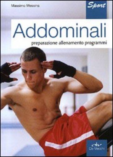 Addominali. Preparazione, allenamento, programmi - Massimo Messina | Rochesterscifianimecon.com