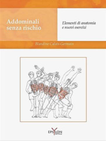 Addominali senza rischio. Elementi di anatomia e nuovi esercizi - Blandine Calais-Germain pdf epub