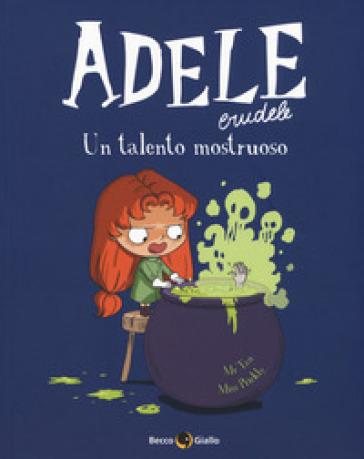 Adele Crudele. 7: Un talento mostruoso