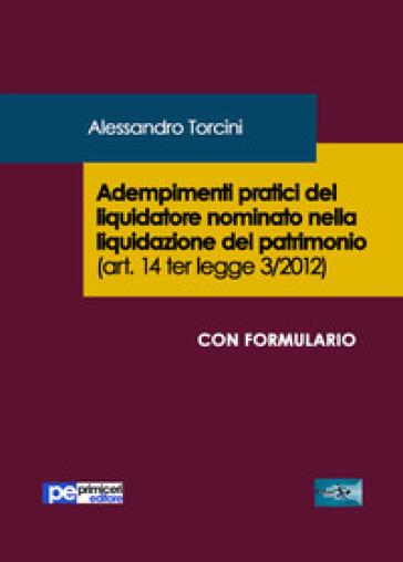 Adempimenti pratici del liquidatore nominato nella liquidazione del patrimonio (art. 14 ter legge 3/2012) - Alessandro Torcini | Rochesterscifianimecon.com