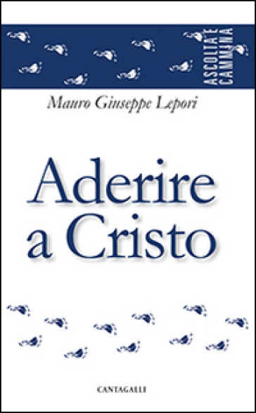 Aderire a Cristo - Mauro Giuseppe Lepori   Rochesterscifianimecon.com