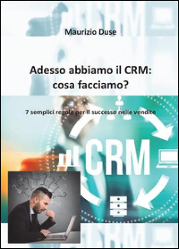Adesso abbiamo il CRM: cosa facciamo? - Maurizio Duse | Thecosgala.com