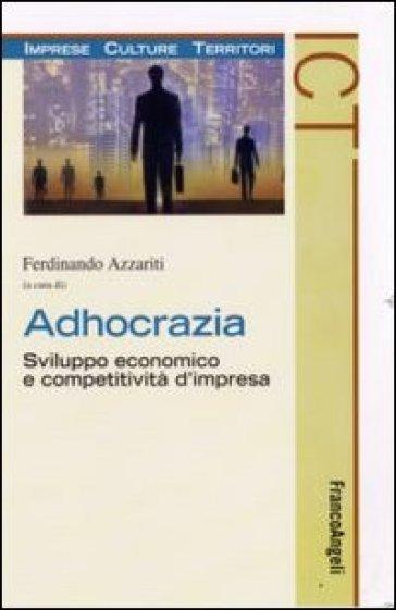 Adhocrazia. Sviluppo economico e competitività d'impresa - Ferdinando Azzariti | Rochesterscifianimecon.com