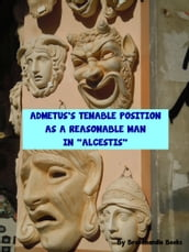 Admetus s Tenable Position as a Reasonable Man in