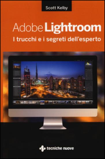 Adobe Lightroom. I trucchi e i segreti dell'esperto - Scott Kelby | Thecosgala.com