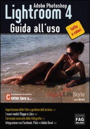 Adobe photoshop. Lightroom 4. Guida all'uso - Luca Bertolli   Thecosgala.com