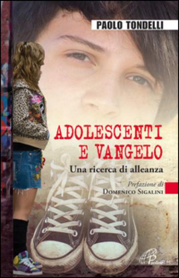 Adolescenti e Vangelo. Una ricerca di alleanza - Paolo Tondelli |