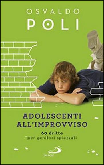 Adolescenti all'improvviso. 60 dritte per genitori spiazzati - Osvaldo Poli   Thecosgala.com