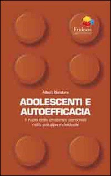 Adolescenti e autoefficacia. Il ruolo delle credenze personali nello sviluppo individuale - Albert Bandura | Rochesterscifianimecon.com