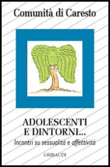 Adolescenti e dintorni... Incontri su sessualità e affettività - Comunità di Caresto   Thecosgala.com