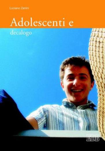 Adolescenti e decalogo - Luciano Zanini |