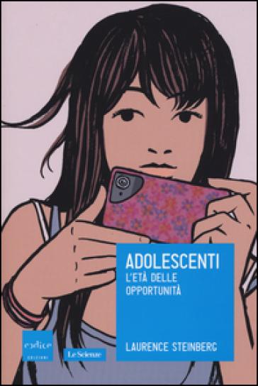 Adolescenti. L'età delle opportunità - Laurence Steinberg  