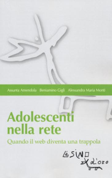 Adolescenti nella rete. Quando il web diventa una trappola - Assunta Amendola | Jonathanterrington.com