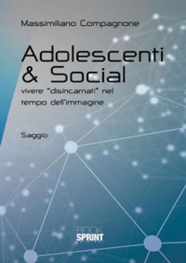 Adolescenti & social. Vivere «disincarnati» nel tempo dell'immagine - Massimiliano Compagnone | Thecosgala.com