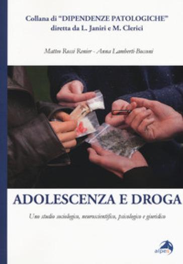 Adolescenza e droga. Uno studio sociologico, neuroscientifico, psicologico e giuridico - Matteo Rossi-Renier  