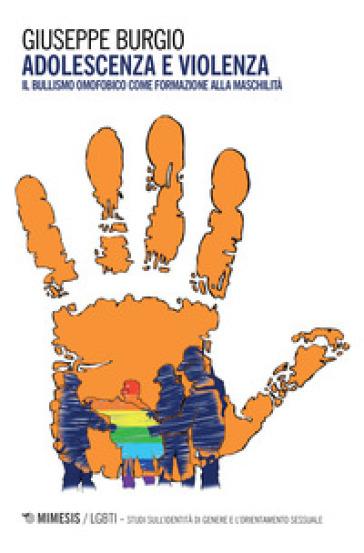 Adolescenza e violenza. Il bullismo omofobico come formazione alla maschilità - Giuseppe Burgio | Ericsfund.org