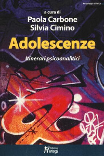 Adolescenze. Itinerari psicoanalitici - P. Carbone |