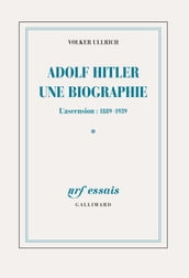 Adolf Hitler, une biographie (Tome 1). L ascension, 1889-1939