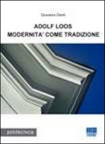 Adolf Loos. Modernità come tradizione - Giovanni Denti |