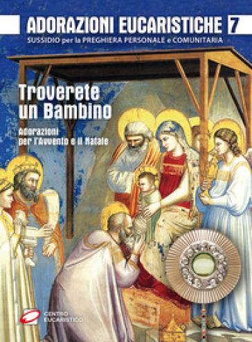 Adorazioni eucaristiche per l'Avvento e il Natale. Troverete un bambino - F. Salvi  