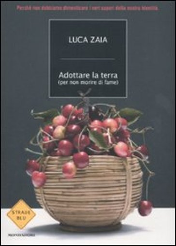 Adottare la terra (per non morire di fame) - Luca Zaia | Thecosgala.com