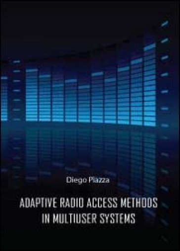 Adptive radio access methods in multiuser systems - Diego Piazza |