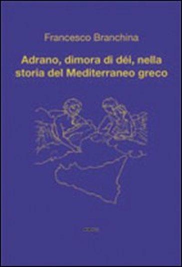 Adrano, dimora di dèi, nella storia del Mediterraneo greco - Francesco Branchina pdf epub