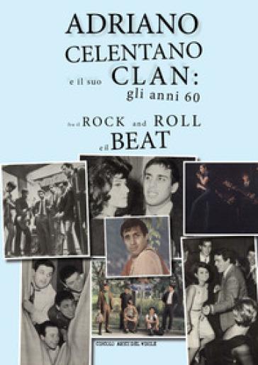 Adriano Celentano e il suo Clan: gli anni 60 fra il rock and roll e il beat - Circolo amici del vinile | Jonathanterrington.com
