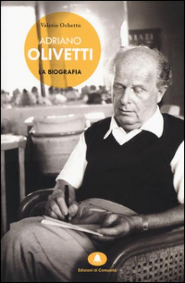 Adriano Olivetti. La biografia - Valerio Ochetto | Thecosgala.com