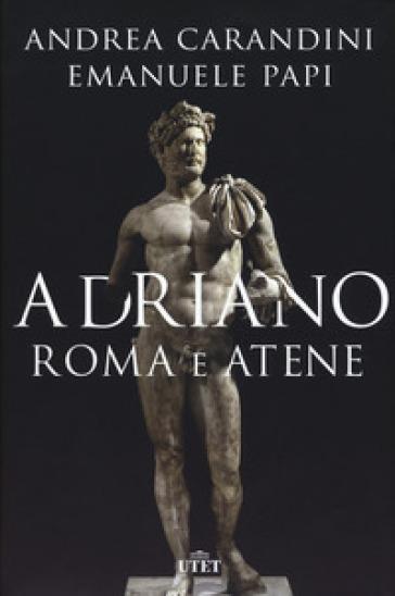 Adriano. Roma e Atene - Andrea Carandini  