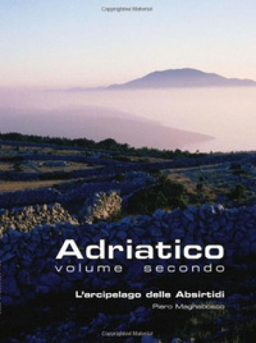 Adriatico. 2.L'arcipelago delle Absirtidi: le isole di Cherso e Lussino - Pietro Magnabosco | Jonathanterrington.com