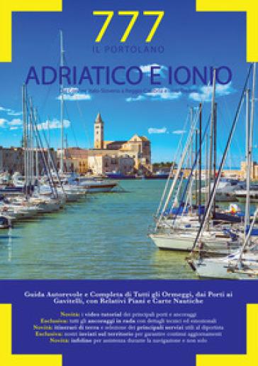 Adriatico e Ionio dal Conne Italo-Sloveno a Reggio Calabria e Isole Tremiti. Il Portolano. 777 porti e ancoraggi - Marco Sbrizzi | Jonathanterrington.com