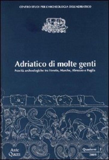 Adriatico di molte genti. Novità archeologiche tra Veneto, Marche, Abruzzo e Puglia - F. Guidi  