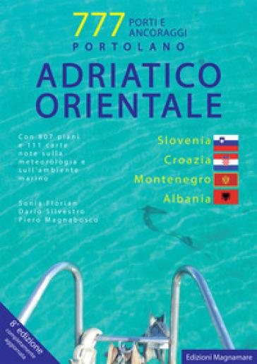Adriatico orientale: Slovenia, Croazia, Montenegro, Albania. Portolano. 777 porti e ancoraggi - Sonia Florian  