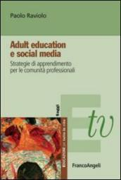 Adult education e social media. Strategie di apprendimento per le comunità professionali