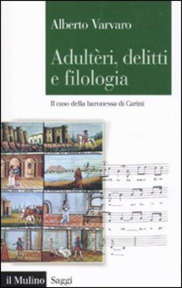 Adultèri, delitti e filologia. Il caso della baronessa di Carini - Alberto Vàrvaro |