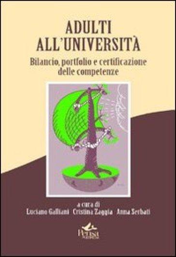 Adulti all'università. Bilancio portfolio e certificazione delle competenze - Luciano Galliani  